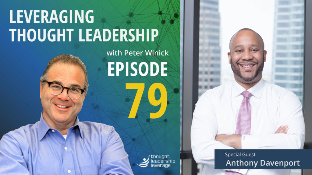 Peter Winick chats with Anthony Davenport on the Leveraging Thought Leadership Podcast.