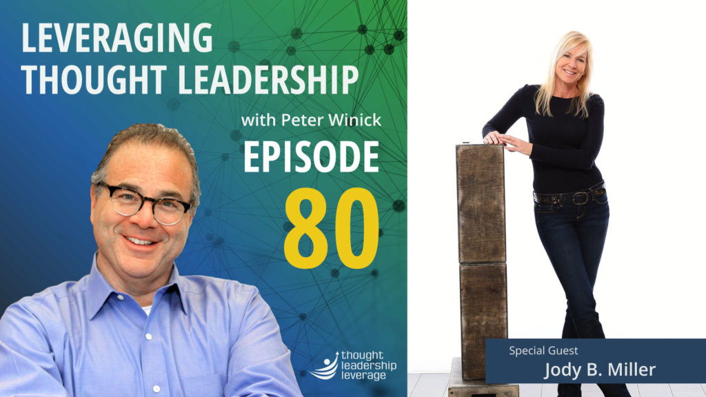 Peter Winick chats with Jody B Miller on Episode 80 of Leveraging Thought Leadership