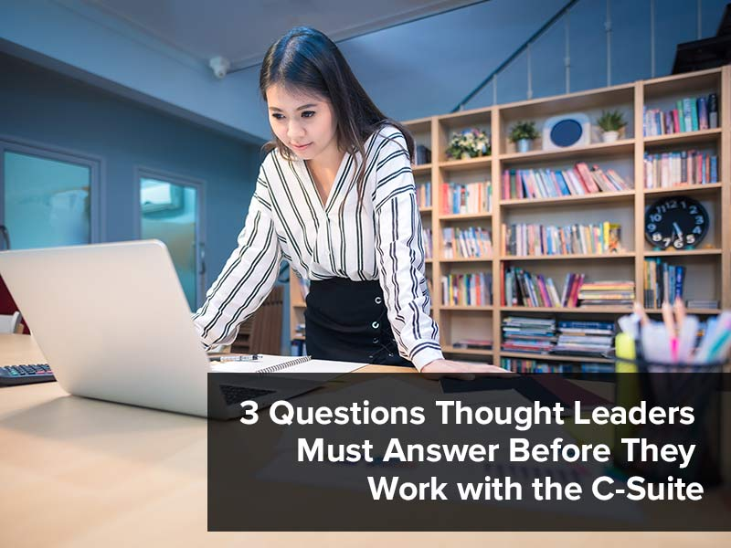 3 Questions Thought Leaders Must Answer Before They Work with the C-Suite