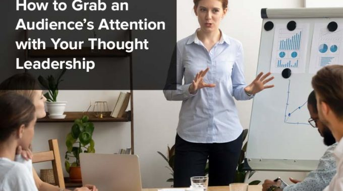 How to Grab an Audience's Attention with Your Thought Leadership