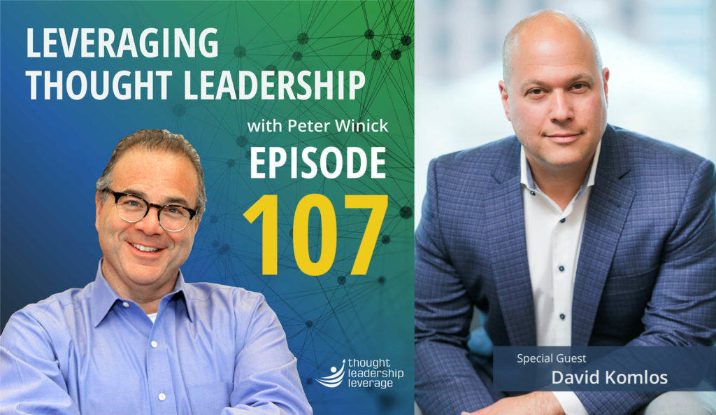 Leveraging Thought Leadership Episode 107 - Peter Winick and David Komolos