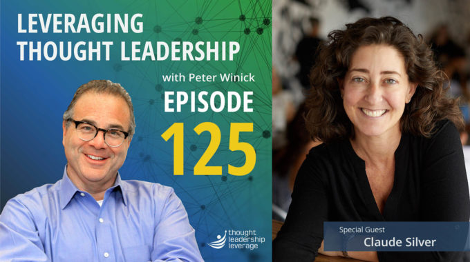 Episode 125 of Leveraging Thought Leadership - Peter Winick and Claudia Silver