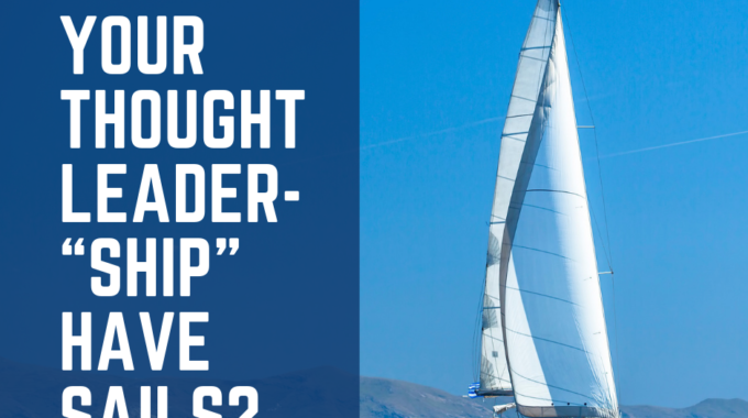 "Does Your Thought Leader-""Ship"" Have Sails?"