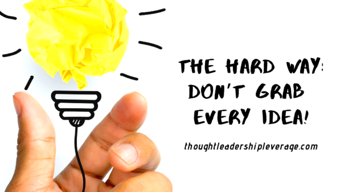 The Hard Way: Don't Grab Every Idea!