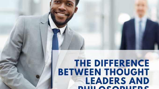 The Difference Between Thought Leaders and Philosophers